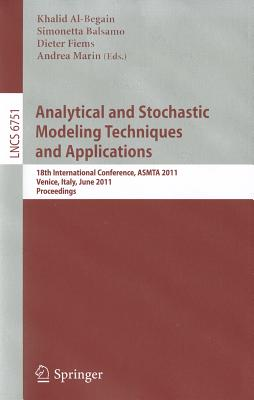Analytical and Stochastic Modeling Techniques and Applications By Al-begain, Khalid (EDT)/ Balsamo, Simonetta (EDT)/ Fiems, Dieter (EDT)/ Marin, Andrea (EDT)